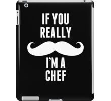 If You Really Mustache I'm A Chef - Funny TShirts iPad Case/Skin