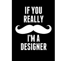 If You Really Mustache I'm A Designer - Funny TShirts Photographic Print