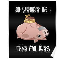 Go veggie or the pig dies Poster