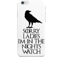 sorry ladies...i'm in the nights watch(2nd version) iPhone Case/Skin