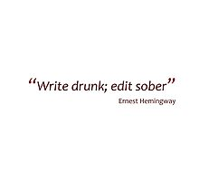 Hemingway -  Write drunk; edit sober (Amazing Sayings) by gshapley