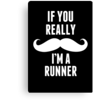 If You Really Mustache I'm A Runner - Funny TShirts Canvas Print