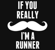 If You Really Mustache I'm A Runner - Funny TShirts by custom111