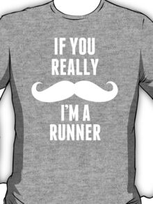 If You Really Mustache I'm A Runner - Funny TShirts T-Shirt