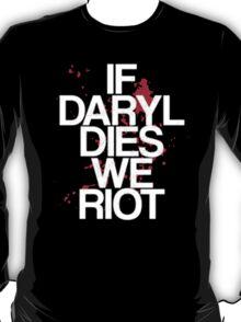 If Daryl Dies We Riot - Tshirts & Hoodies T-Shirt