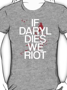 If Daryl Dies We Riot - Tshirts & Hoodies T-Shirt