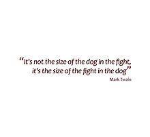 Mark Twain - size of the fight in the dog... (Amazing Sayings) by gshapley