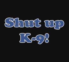 Shut Up K9 - Tom Baker Fourth Doctor Who Quote Phrase Sticker by deanworld