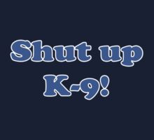 Shut Up K9 - Tom Baker Fourth Doctor Who Quote Phrase Sticker Kids Clothes