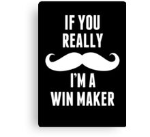 If You Really Mustache I'm A Win Maker - Funny TShirts Canvas Print