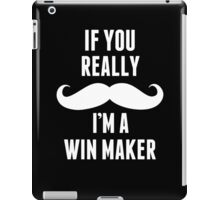 If You Really Mustache I'm A Win Maker - Funny TShirts iPad Case/Skin
