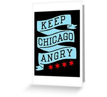 Keep Chicago Angry Greeting Card