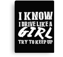 I Know I Drive Like A Girl Try To Keep Up - T-shirts & Hoodies Canvas Print
