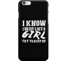 I Know I Drive Like A Girl Try To Keep Up - T-shirts & Hoodies iPhone Case/Skin