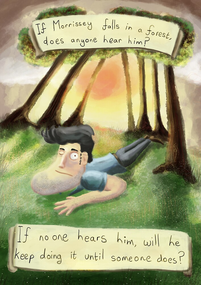 If Morrissey falls in a forest, does anyone hear him? by Ed Clews