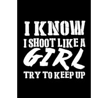 I Know I Shoot Like A Girl Try To Keep Up - T-shirts & Hoodies Photographic Print