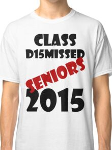 Class Dismissed 2015 Classic T-Shirt
