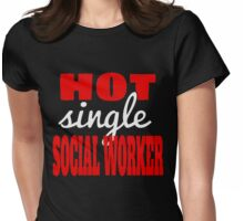 HOT SINGLE SOCIAL WORKER Womens Fitted T-Shirt