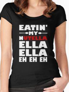 Eatin' My Nutella Ella Ella Eh Eh Eh Women's Fitted Scoop T-Shirt