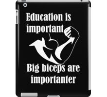Education is Important Big Biceps Are Importanter iPad Case/Skin