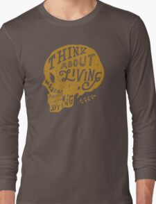 Think About Living Long Sleeve T-Shirt
