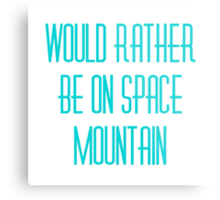 Would Rather Be on Space Mountain  Metal Print