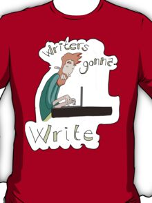 Writers gonna write T-Shirt