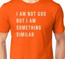 I-Am-Not-God-But-I-Am-Something-Similar Unisex T-Shirt