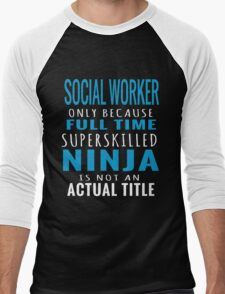 SOCIAL WORKER ONLY BECAUSE FULL TIME SUPERSKILLED NINJA IS NOT AN ACTUAL TITLE Men's Baseball ¾ T-Shirt