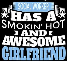 THIS SOCILA WORKER HAS A SMOKIN' HOT AND AWESOME GIRLFRIEND by fandesigns