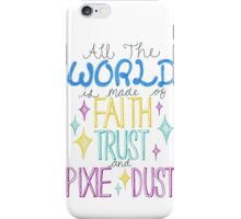 """""""All the world is made of faith, trust and pixie dust"""" iPhone Case/Skin"""