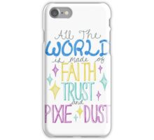 """All the world is made of faith, trust and pixie dust"" iPhone Case/Skin"