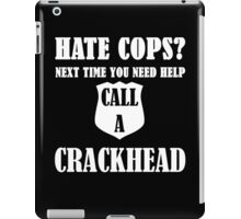 Hate Cops? Next Time You Need Help Call A Crackhea iPad Case/Skin