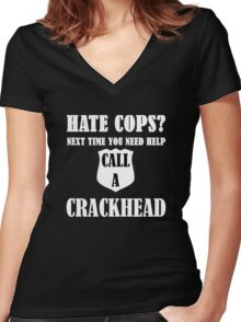 Hate Cops? Next Time You Need Help Call A Crackhea Women's Fitted V-Neck T-Shirt