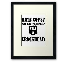 Hate Cops? Next Time You Need Help Call A Crackhea Framed Print