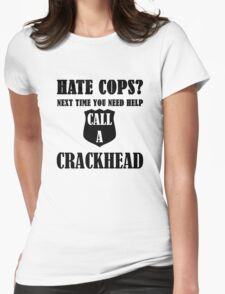 Hate Cops? Next Time You Need Help Call A Crackhea Womens Fitted T-Shirt