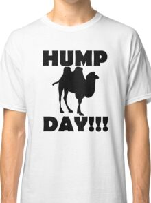 Hump Day!!! Classic T-Shirt