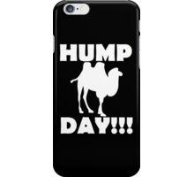 Hump Day!!! iPhone Case/Skin