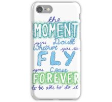 """The moment you doubt whether you can fly..."" iPhone Case/Skin"