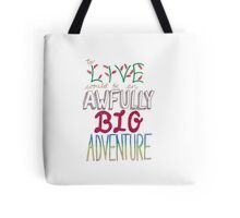 """To live would be an awfully big adventure"" Tote Bag"
