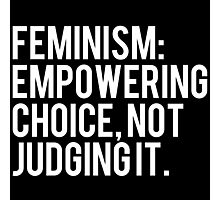 Feminism: Empowering Choice, Not Judging It. Photographic Print
