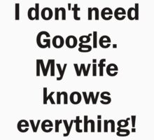 I don't need Google. My wife knows everything! by evahhamilton