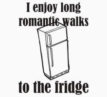I Enjoy Long Romantic Walks To The Fridge by evahhamilton
