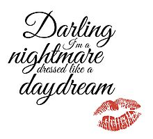 Cause darling I'm a nightmare dressed like a daydream by Ronnywithawhy