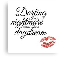 Cause darling I'm a nightmare dressed like a daydream Canvas Print