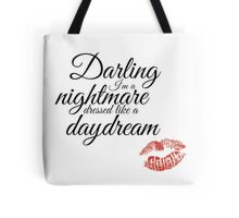Cause darling I'm a nightmare dressed like a daydream Tote Bag
