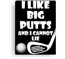 I Like Big Putts And I Cannot Lie Canvas Print