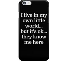 I live in my own little world...but it's ok...they iPhone Case/Skin