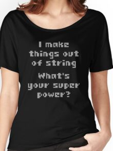 I Make Things Out Of String What's Your Super Powe Women's Relaxed Fit T-Shirt