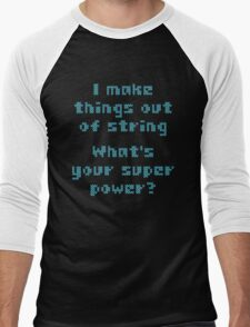 I Make Things Out Of String What's Your Super Powe Men's Baseball ¾ T-Shirt